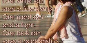 Beitragsbild des Blogbeitrags One smile can start a freindship. One word can end a fight. One look can save a relationship. One person can change your life.
