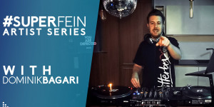 Beitragsbild des Blogbeitrags #SUPERFEIN​ Artist Series: Dominik Bagari – From House to Tech House