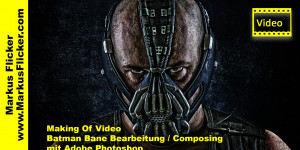 Beitragsbild des Blogbeitrags Making Of Video Batman Bane Bearbeitung / Composing mit Adobe Photoshop